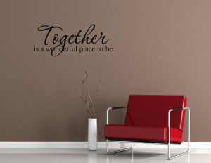 Vinyl wall words quotes and sayings Together is a wonderful place to ...