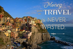 Bon voyage' message: Money spent on travel is never wasted.