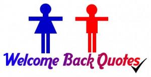 Welcome Back Quotes | Welcome Back SMS |Welcome Back Greetings