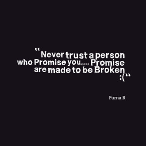 Quotes Picture: never trust a person who promise you promise are made ...