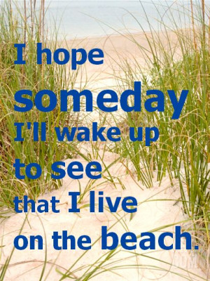 hope someday I'll wake up to see that I live on the beach. Beach dune ...