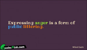 Expressing Anger Is A Form by willard-gaylin Picture Quotes