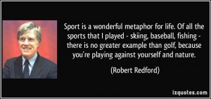 Sport is a wonderful metaphor for life. Of all the sports that I ...