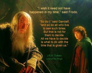 ... Quotes, Time, Favorite Quotes, Hobbit, Gandalf Quotes, Inspiration