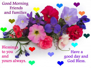 good morning friend and family, have a good day and god bless ...