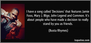 ... have made a decision to really stand by you as friends. - Busta Rhymes