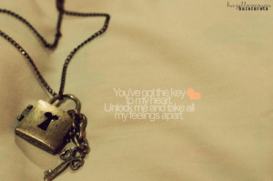 ... Key To My Heart Unlock Me And Take All My Feeling Apart ~ Love Quote