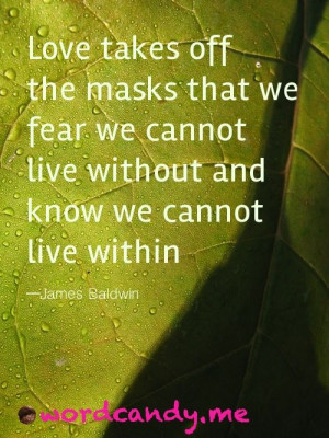 Love takes off the masks that we fear we cannot live without and know ...