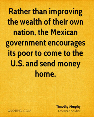 Rather than improving the wealth of their own nation, the Mexican ...
