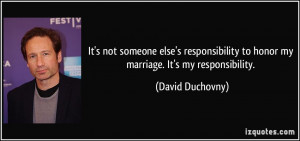 It's not someone else's responsibility to honor my marriage. It's my ...