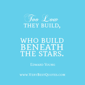 inspirational quotes, Too low they build, who build beneath the stars ...