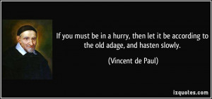 ... it be according to the old adage, and hasten slowly. - Vincent de Paul