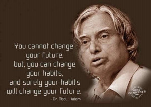 You cannot change your future, but, you can change your habits, and ...