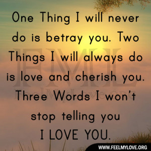 One Thing I will never do is betray you