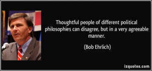 ... can disagree, but in a very agreeable manner. - Bob Ehrlich
