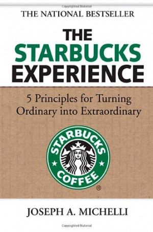 The Starbucks Experience: 5 Principles for Turning Ordinary Into ...