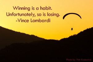 Winning is a habit, so is losing quotes