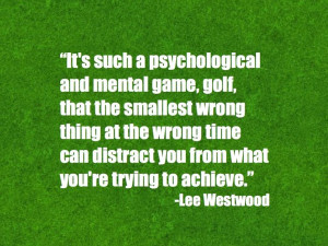 ... for success in golf? This Lee Westwood quote explains it perfectly