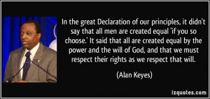 In the great Declaration of our principles, it didn't say that all men ...