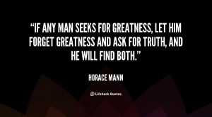 If any man seeks for greatness, let him forget greatness and ask for ...