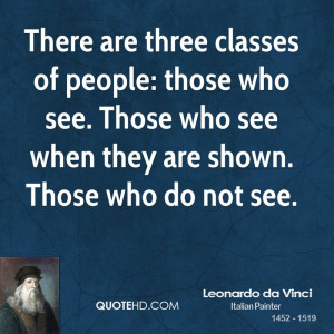 There are three classes of people: those who see. Those who see when ...