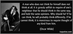 man who does not think for himself does not think at all. It is ...