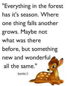 Disney quote....this is pretty much life. when one thing ends ...