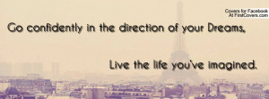 Go confidently in the direction of your Dreams, Live the life you've ...