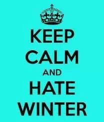 Keep Calm and HATE Winter.