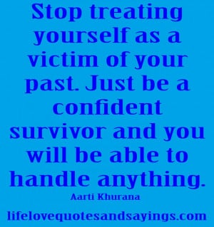 Quotes About Past Love Gallery: Stop Treating Yourself As A Victim Of ...