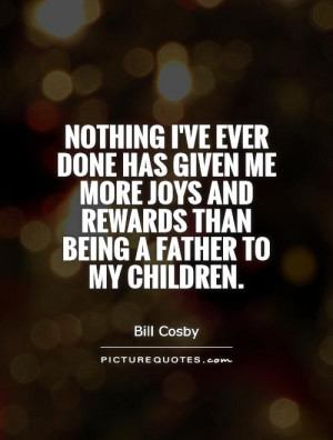 Father Quotes Children Quotes Joy Quotes Parent Quotes Bill Cosby ...