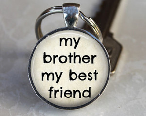 My Brother My Best Friend - Quote K eychain - Brother, Sibling Gift ...