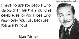 Walt Disney - I have no use for people who throw their weight around ...