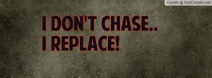 don't chase.. I replace Profile Facebook Covers