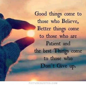 ... and the best things come to those who don't give up Picture Quote #1