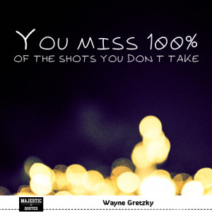 quotes for pictures - Wayne Gretzky - You miss 100% of the shots ...