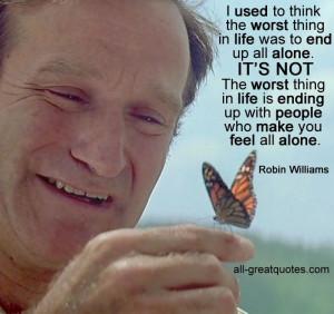 ... people who make you feel all alone - Robin Williams #RobinWilliams