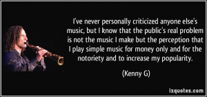 criticized anyone else's music, but I know that the public's real ...