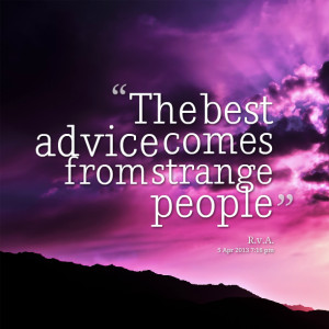 Quotes Picture: the best advice comes from strange people