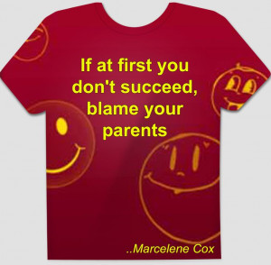 If at first you don't succeed, blame your parents. Marcelene Cox