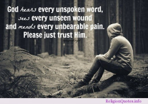 God hears every unspoken word, sees every unseen wound and mends every ...