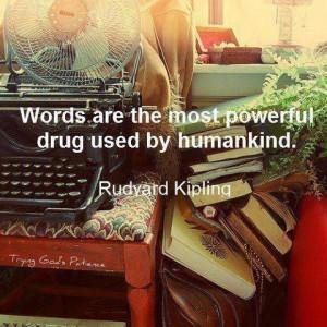 Words = power. Rudyard Kipling. (I just love that names. :))