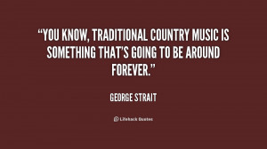You know, traditional country music is something that's going to be ...