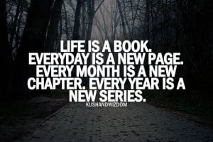 ... Every Month Is a New Chapter. Every Year Is A New Series ~ Life Quote