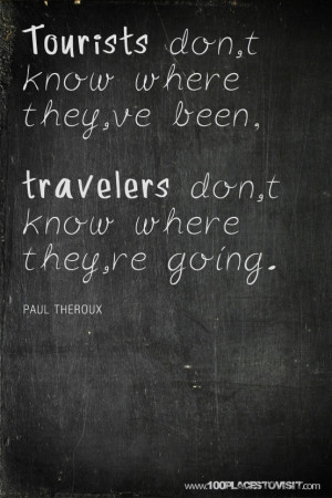 Home Traveler. Paul Theroux Travel Quote of the Day by Paul Theroux