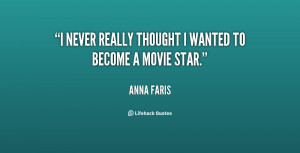 """never really thought I wanted to become a movie star."""""""