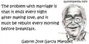 Gabriel Jose Garcia Marquez - The problem with marriage is that it ...