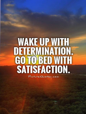Quotes Determination Quotes Wake Up Quotes Satisfaction Quotes Bed