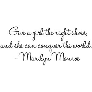 Marilyn Monroe Quote - Give A Girl The Right Pair of Shoes... Vinyl Wa ...