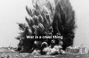 War is a cruel thing - Facebook Quotes - StatusMind.com